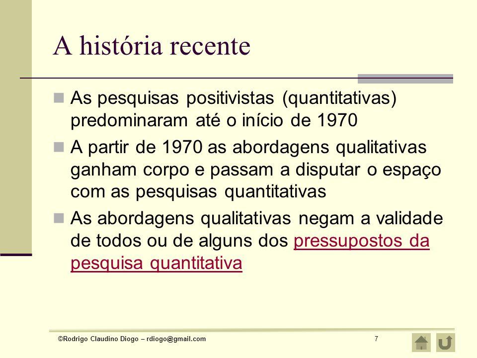 ©Rodrigo Claudino Diogo – rdiogo@gmail.com8 A pesquisa quantitativa Colocar em um relatório de pesquisa em educação: gráficos, percentuais, estatísticas e outros dados numéricos significa fazer pesquisa quantitativa.