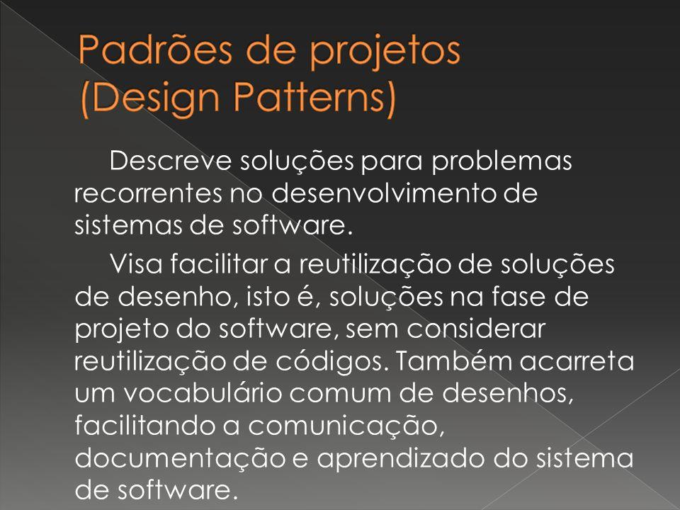 Descreve soluções para problemas recorrentes no desenvolvimento de sistemas de software. Visa facilitar a reutilização de soluções de desenho, isto é,