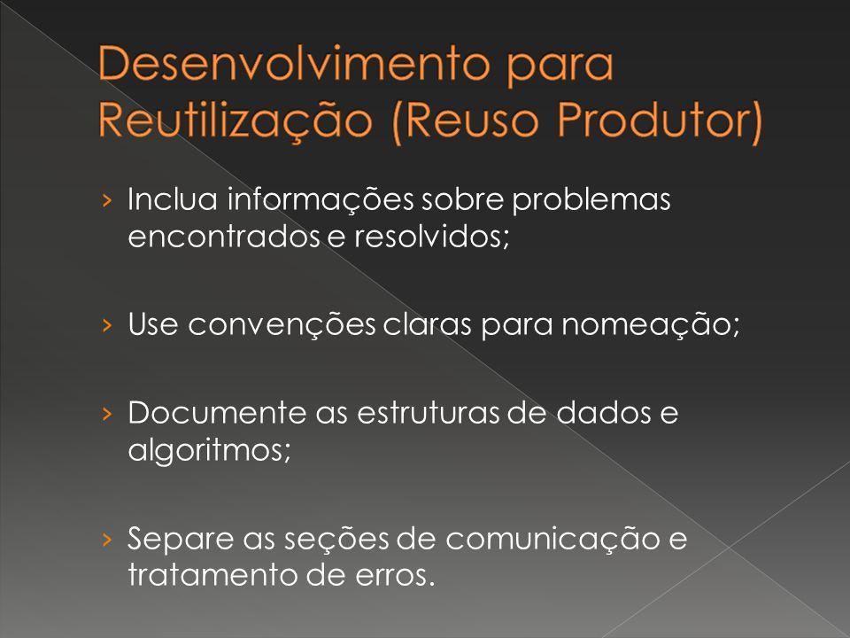 › Inclua informações sobre problemas encontrados e resolvidos; › Use convenções claras para nomeação; › Documente as estruturas de dados e algoritmos;