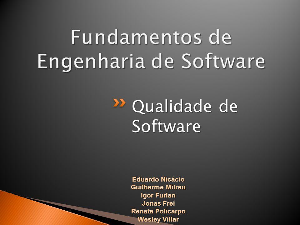 Qualidade de Software Eduardo Nicácio Guilherme Milreu Igor Furlan Jonas Frei Renata Policarpo Wesley Villar