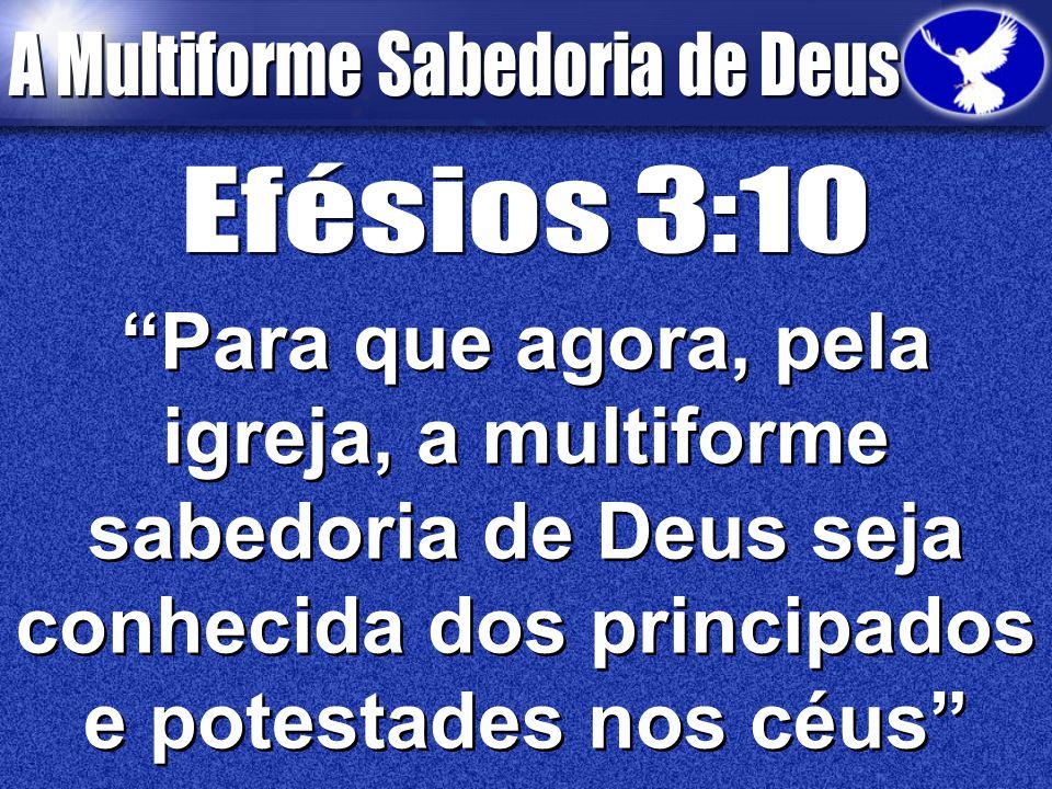Para que agora, pela igreja, a multiforme sabedoria de Deus seja conhecida dos principados e potestades nos céus Para que agora, pela igreja, a multiforme sabedoria de Deus seja conhecida dos principados e potestades nos céus