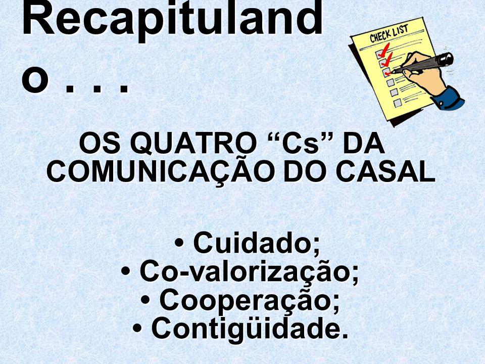 """Recapituland o... OS QUATRO """"Cs"""" DA COMUNICAÇÃO DO CASAL Cuidado; Co-valorização; Cooperação; Contigüidade. Cuidado; Co-valorização; Cooperação; Conti"""