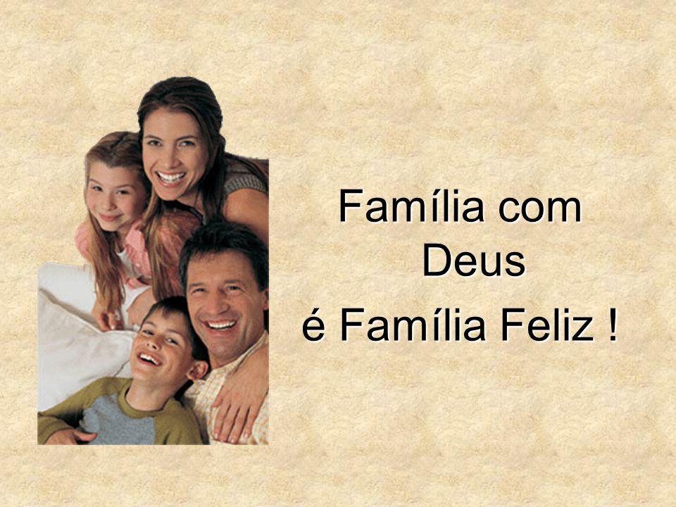 Família com Deus é Família Feliz !