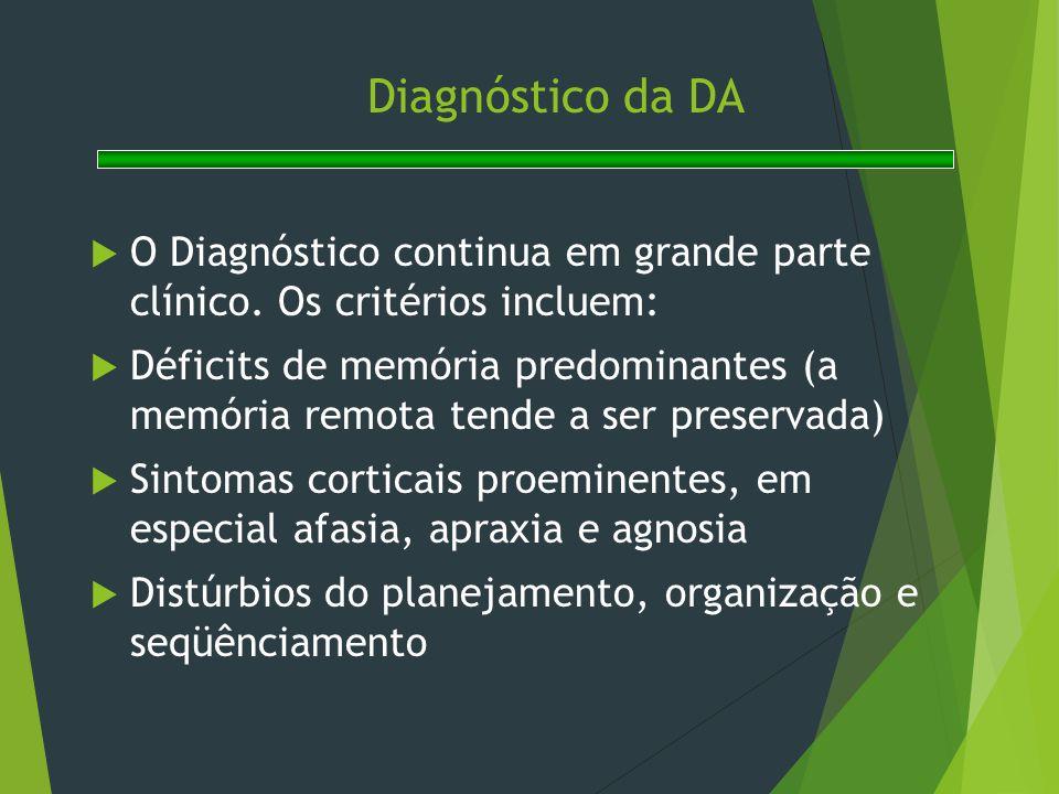 Diagnóstico da DA  O Diagnóstico continua em grande parte clínico. Os critérios incluem:  Déficits de memória predominantes (a memória remota tende
