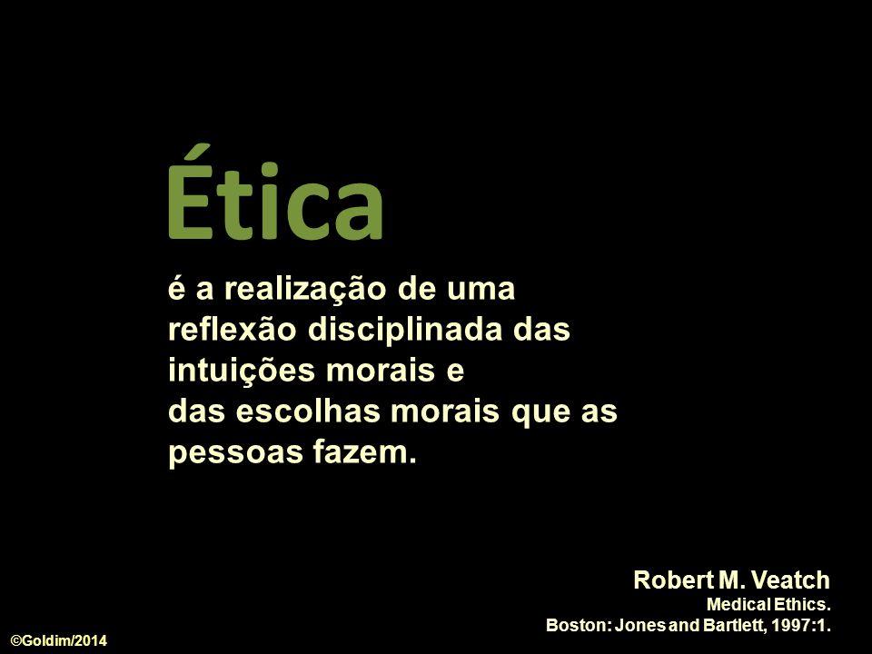 é a realização de uma reflexão disciplinada das intuições morais e das escolhas morais que as pessoas fazem. Robert M. Veatch Medical Ethics. Boston: