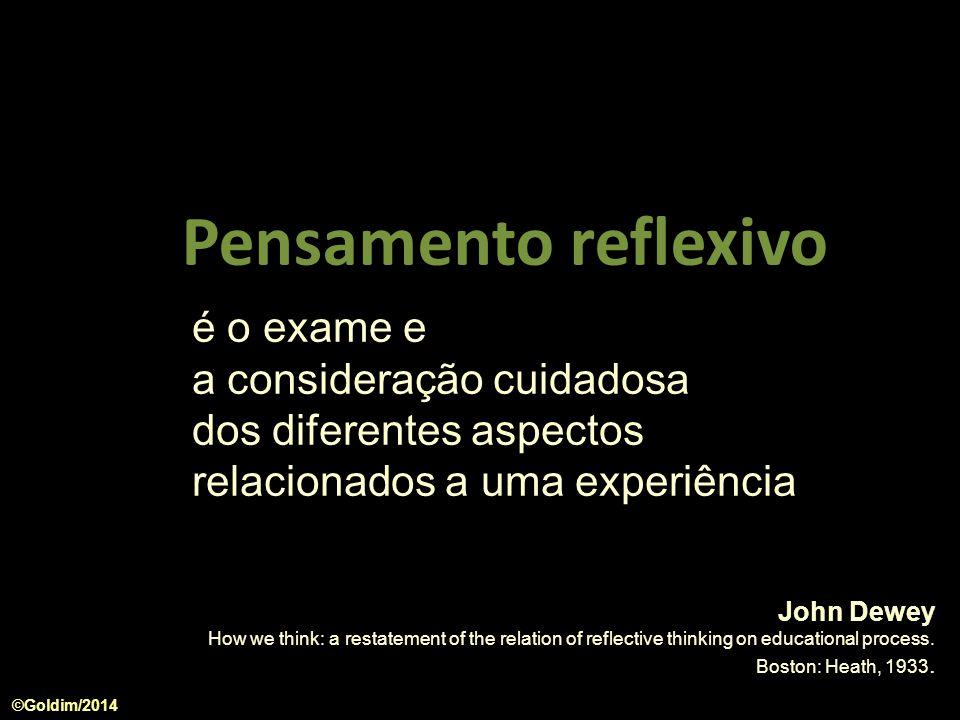 é o exame e a consideração cuidadosa dos diferentes aspectos relacionados a uma experiência John Dewey How we think: a restatement of the relation of