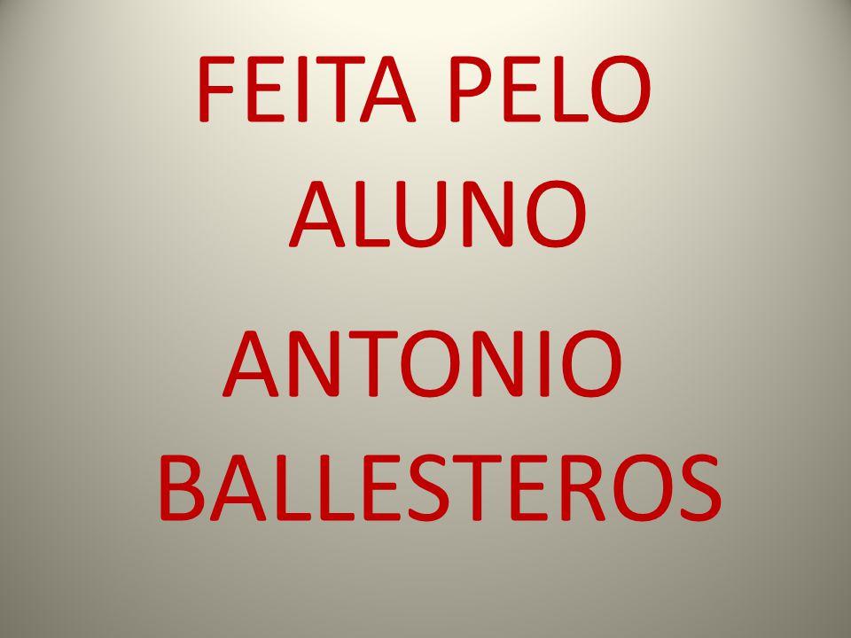 FEITA PELO ALUNO ANTONIO BALLESTEROS