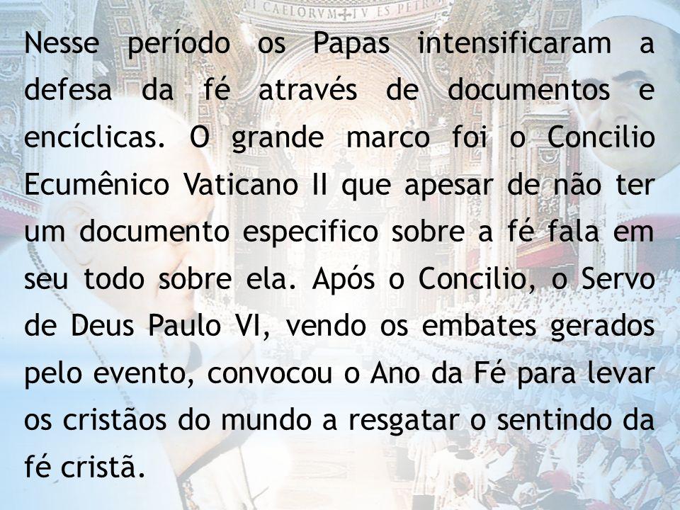Nesse período os Papas intensificaram a defesa da fé através de documentos e encíclicas.