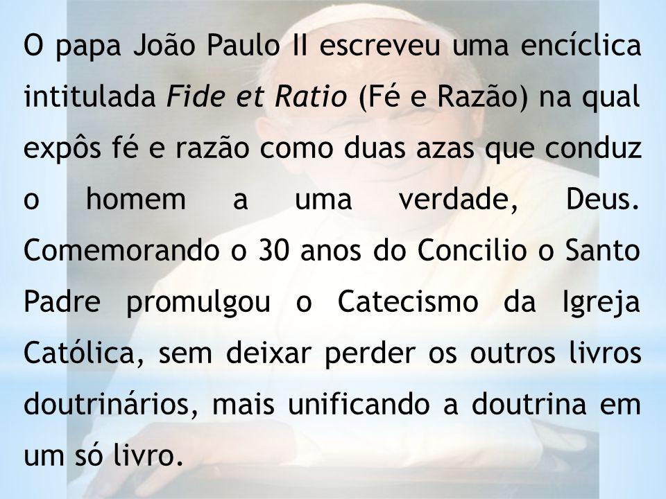 O papa João Paulo II escreveu uma encíclica intitulada Fide et Ratio (Fé e Razão) na qual expôs fé e razão como duas azas que conduz o homem a uma verdade, Deus.