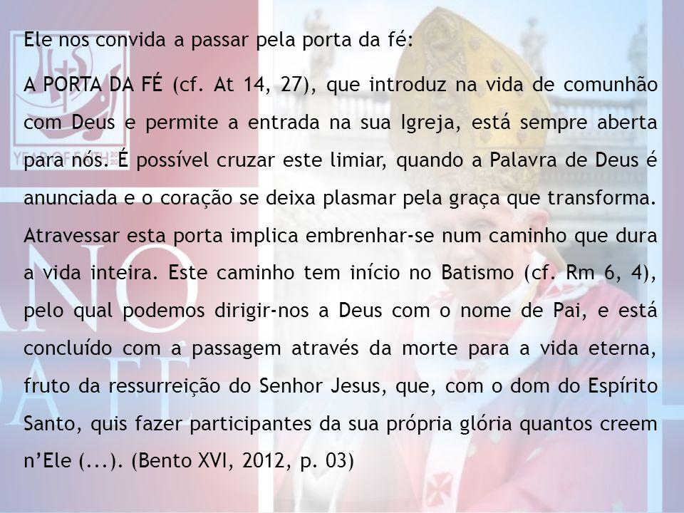 Ele nos convida a passar pela porta da fé: A PORTA DA FÉ (cf.