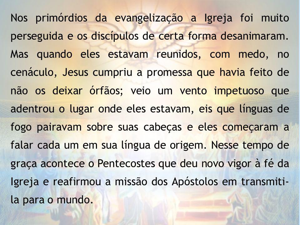 Nos primórdios da evangelização a Igreja foi muito perseguida e os discípulos de certa forma desanimaram.