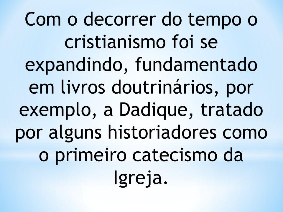 Com o decorrer do tempo o cristianismo foi se expandindo, fundamentado em livros doutrinários, por exemplo, a Dadique, tratado por alguns historiadores como o primeiro catecismo da Igreja.