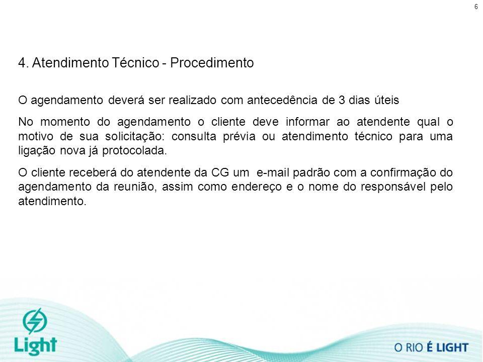 6 4. Atendimento Técnico - Procedimento O agendamento deverá ser realizado com antecedência de 3 dias úteis No momento do agendamento o cliente deve i