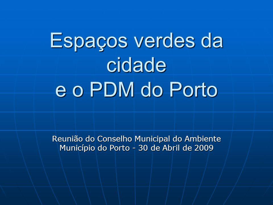 Espaços verdes da cidade e o PDM do Porto Reunião do Conselho Municipal do Ambiente Município do Porto - 30 de Abril de 2009
