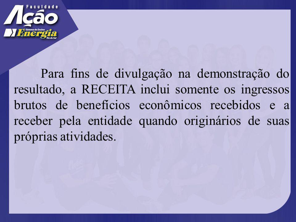 Para fins de divulgação na demonstração do resultado, a RECEITA inclui somente os ingressos brutos de benefícios econômicos recebidos e a receber pela