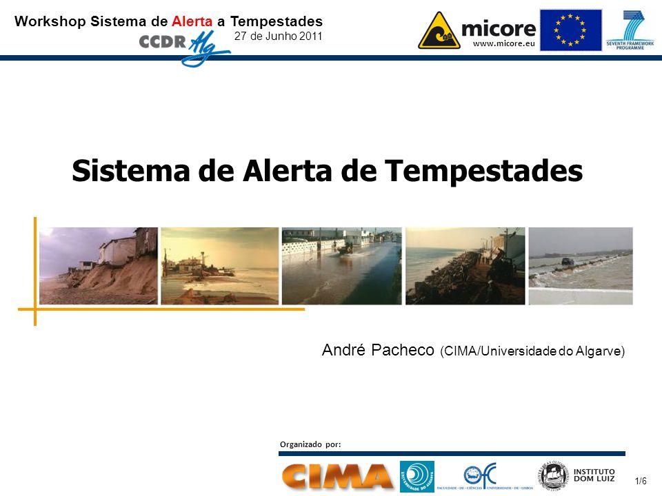 Workshop Sistema de Alerta a Tempestades 27 de Junho 2011 www.micore.eu Organizado por: 1/6 Sistema de Alerta de Tempestades André Pacheco (CIMA/Universidade do Algarve)