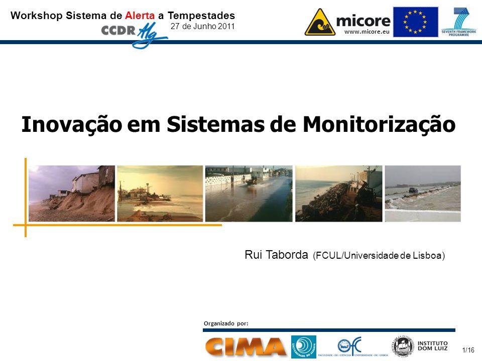 Workshop Sistema de Alerta a Tempestades 27 de Junho 2011 www.micore.eu Organizado por: 1/16 Inovação em Sistemas de Monitorização Rui Taborda (FCUL/Universidade de Lisboa)