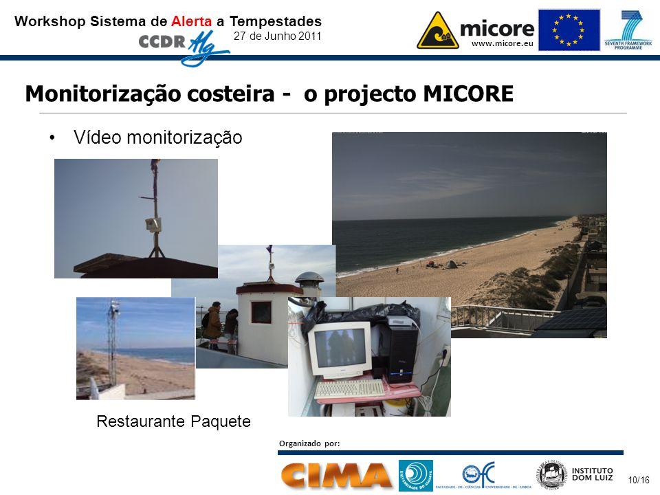 Workshop Sistema de Alerta a Tempestades 27 de Junho 2011 www.micore.eu Organizado por: 10/16 Monitorização costeira - o projecto MICORE Vídeo monitorização Restaurante Paquete