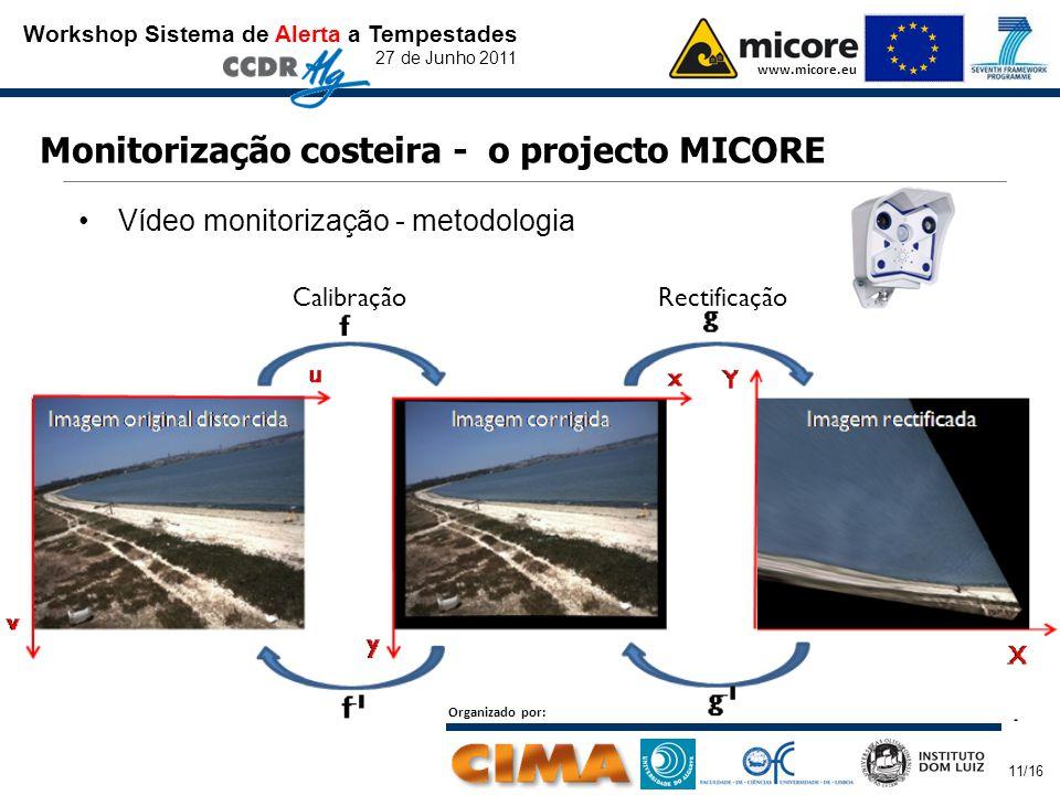 Workshop Sistema de Alerta a Tempestades 27 de Junho 2011 www.micore.eu Organizado por: 11/16 Monitorização costeira - o projecto MICORE Vídeo monitorização - metodologia RectificaçãoCalibração