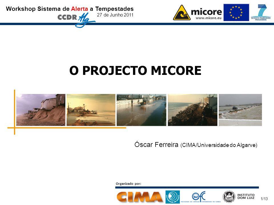 Workshop Sistema de Alerta a Tempestades 27 de Junho 2011 www.micore.eu Organizado por: O PROJECTO MICORE Óscar Ferreira (CIMA/Universidade do Algarve) 1/13