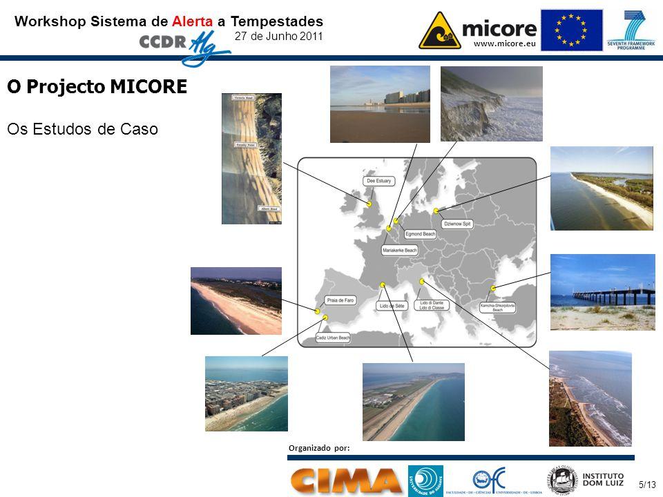 Workshop Sistema de Alerta a Tempestades 27 de Junho 2011 www.micore.eu O Projecto MICORE Os Estudos de Caso Organizado por: 5/13