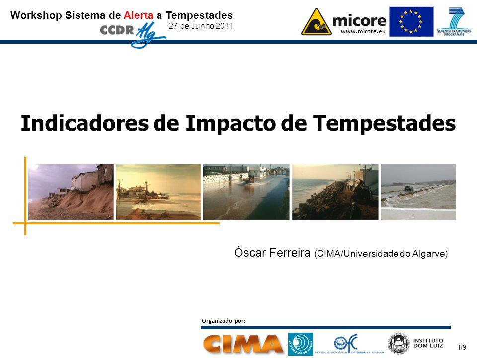 Workshop Sistema de Alerta a Tempestades 27 de Junho 2011 www.micore.eu Organizado por: Indicadores de Impacto de Tempestades Óscar Ferreira (CIMA/Universidade do Algarve) 1/9