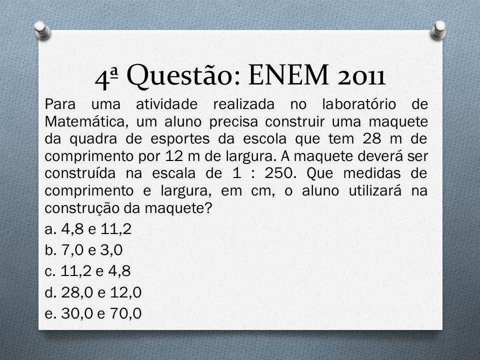 4ª Questão: ENEM 2011 Para uma atividade realizada no laboratório de Matemática, um aluno precisa construir uma maquete da quadra de esportes da escol