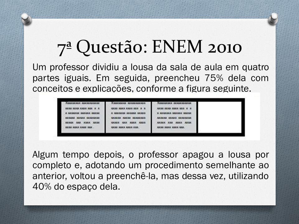7ª Questão: ENEM 2010 Um professor dividiu a lousa da sala de aula em quatro partes iguais. Em seguida, preencheu 75% dela com conceitos e explicações
