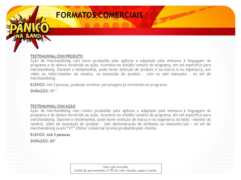 FORMATOS COMERCIAIS TESTEMUNHAL COM PRODUTO Ação de merchandising com texto produzido pela agência e adaptado pela emissora à linguagem do programa e