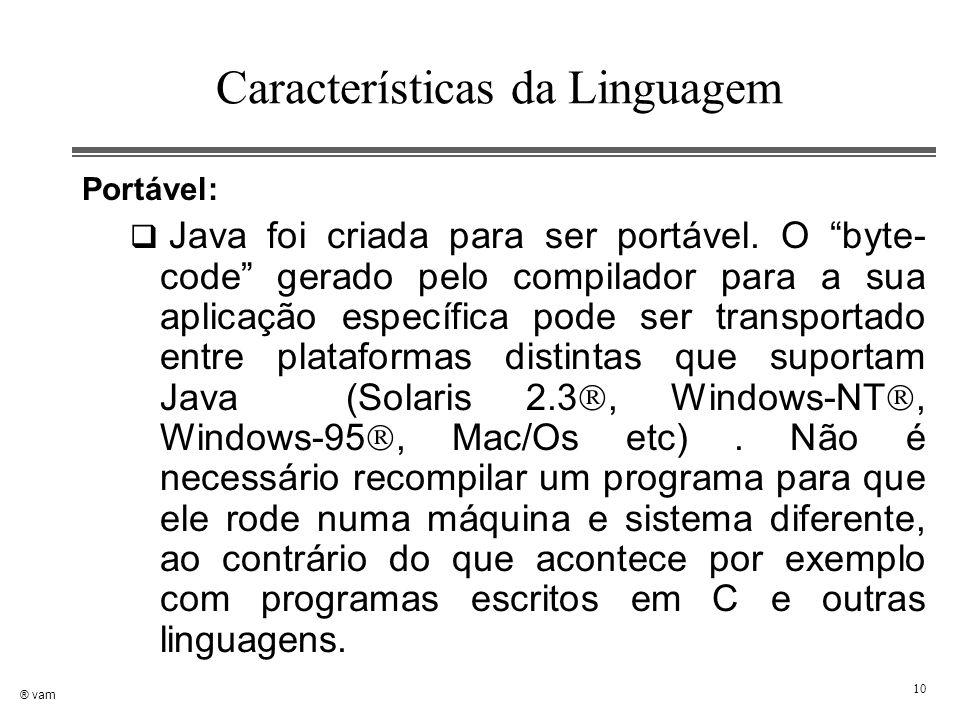 """10 Características da Linguagem Portável:  Java foi criada para ser portável. O """"byte- code"""" gerado pelo compilador para a sua aplicação específica p"""
