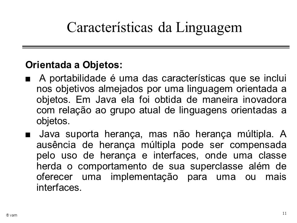 ® vam 11 Características da Linguagem Orientada a Objetos: n A portabilidade é uma das características que se inclui nos objetivos almejados por uma l