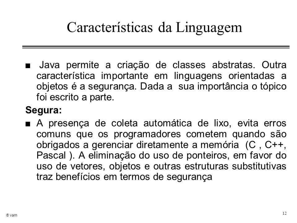 ® vam 12 Características da Linguagem n Java permite a criação de classes abstratas. Outra característica importante em linguagens orientadas a objeto