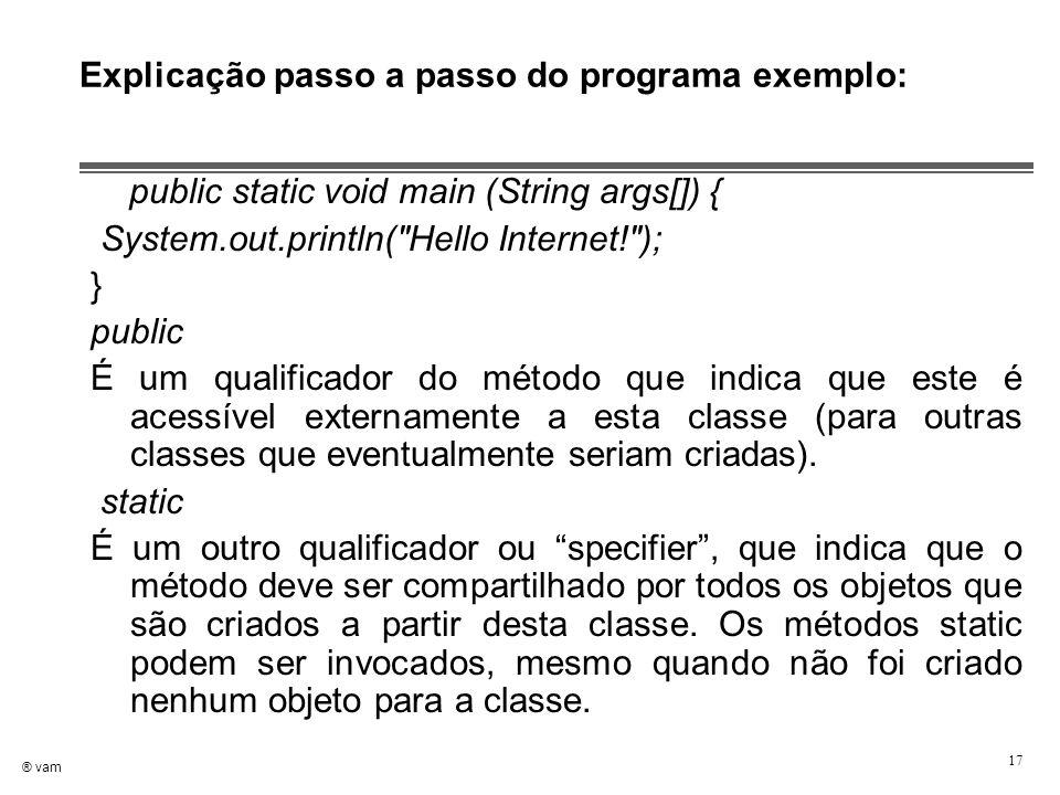 ® vam 17 Explicação passo a passo do programa exemplo: public static void main (String args[]) { System.out.println(