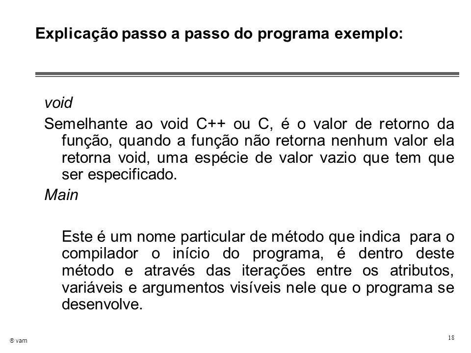 ® vam 18 Explicação passo a passo do programa exemplo: void Semelhante ao void C++ ou C, é o valor de retorno da função, quando a função não retorna n