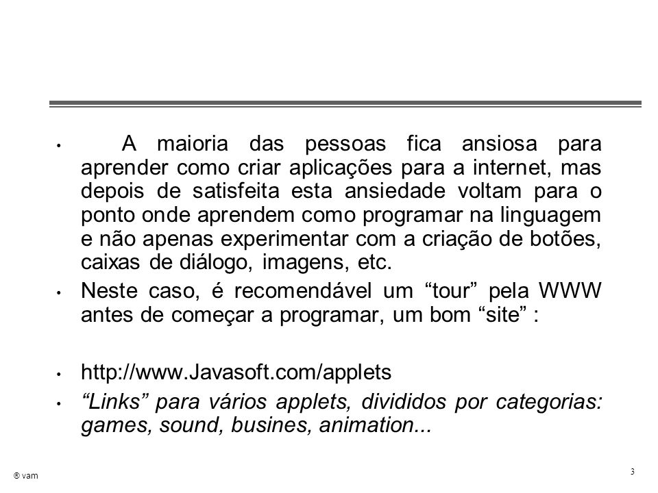 ® vam 24 Analisando o Programa n Linha 6 public class WelcomeApplet extends JApplet n Definição da classe WelcomeApplet.