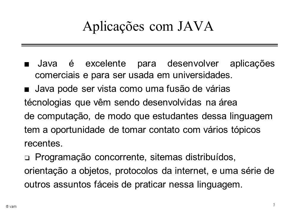 ® vam 5 Aplicações com JAVA n Java é excelente para desenvolver aplicações comerciais e para ser usada em universidades. n Java pode ser vista como um