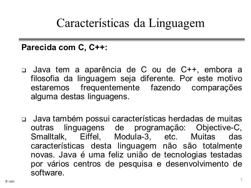 ® vam 7 Características da Linguagem Parecida com C, C++:  Java tem a aparência de C ou de C++, embora a filosofia da linguagem seja diferente. Por e