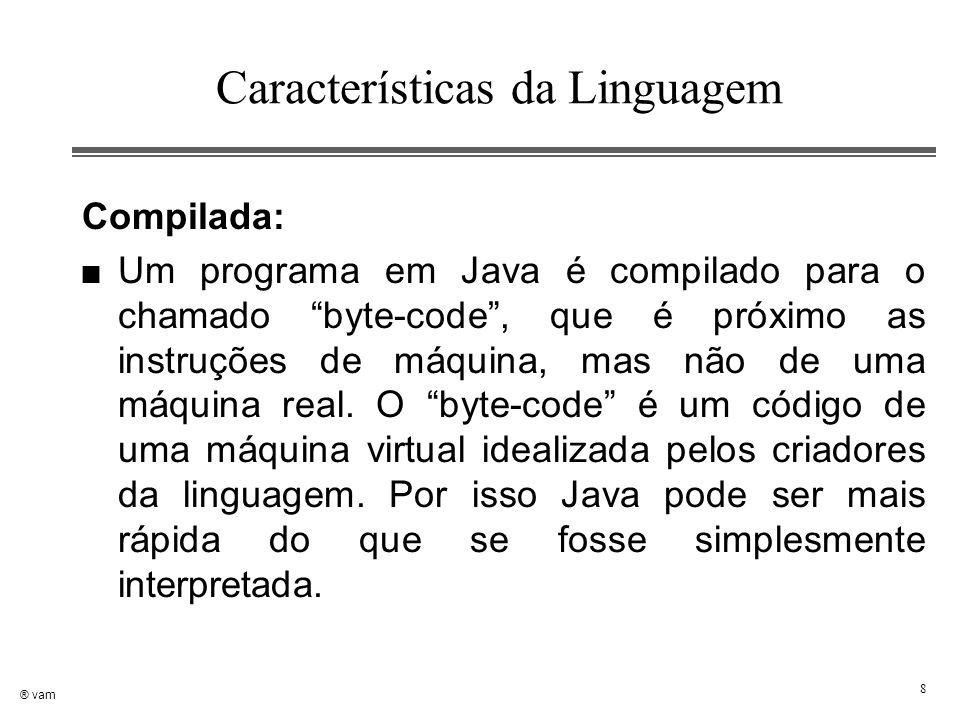 """® vam 8 Características da Linguagem Compilada: n Um programa em Java é compilado para o chamado """"byte-code"""", que é próximo as instruções de máquina,"""