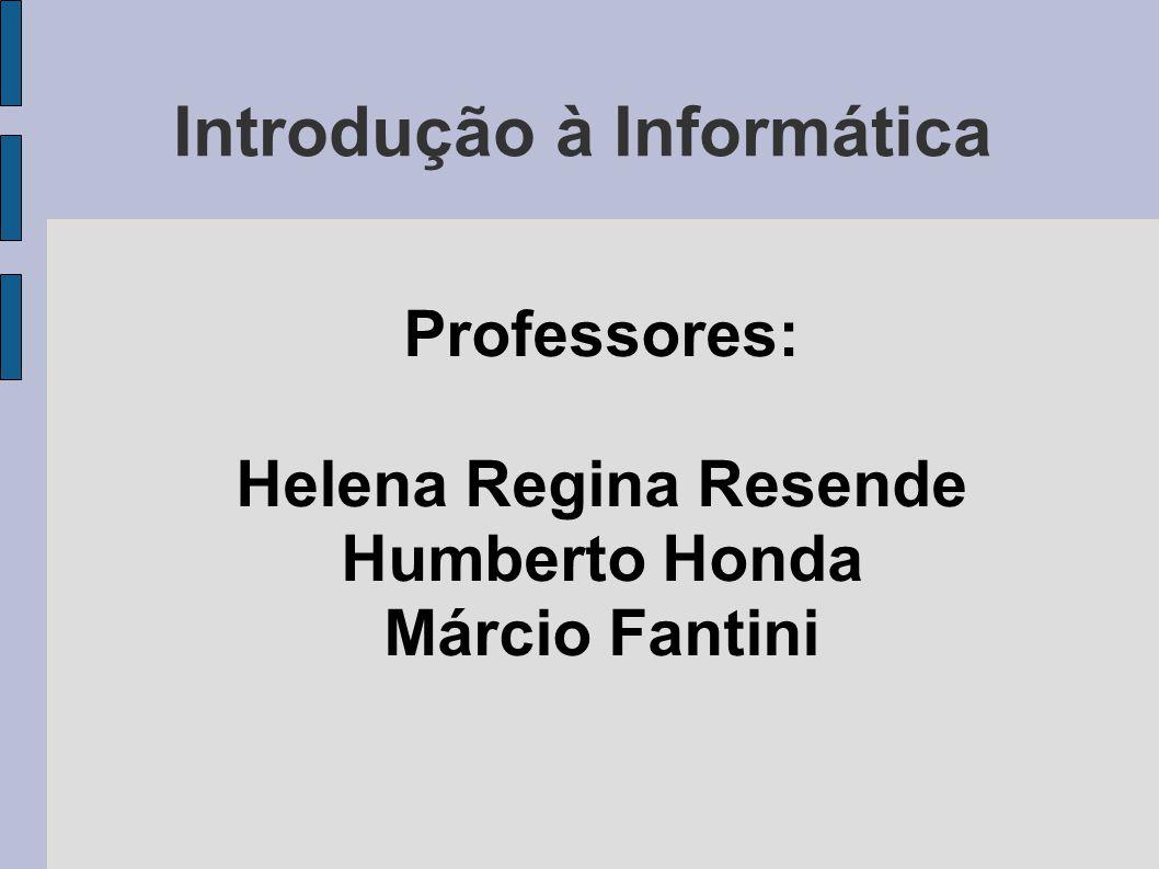 Introdução à Informática Professores: Helena Regina Resende Humberto Honda Márcio Fantini
