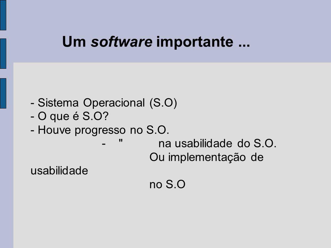 - Sistema Operacional (S.O) - O que é S.O? - Houve progresso no S.O. -