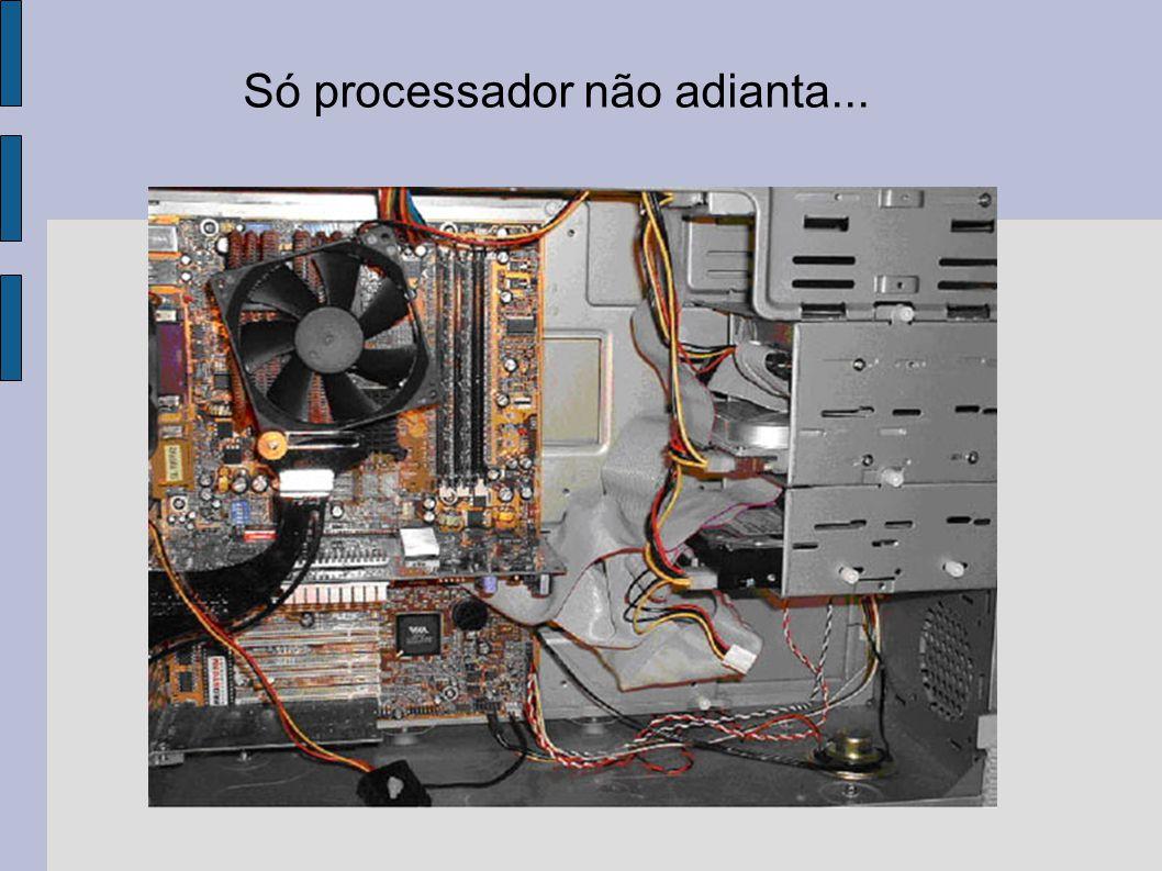 Só processador não adianta...