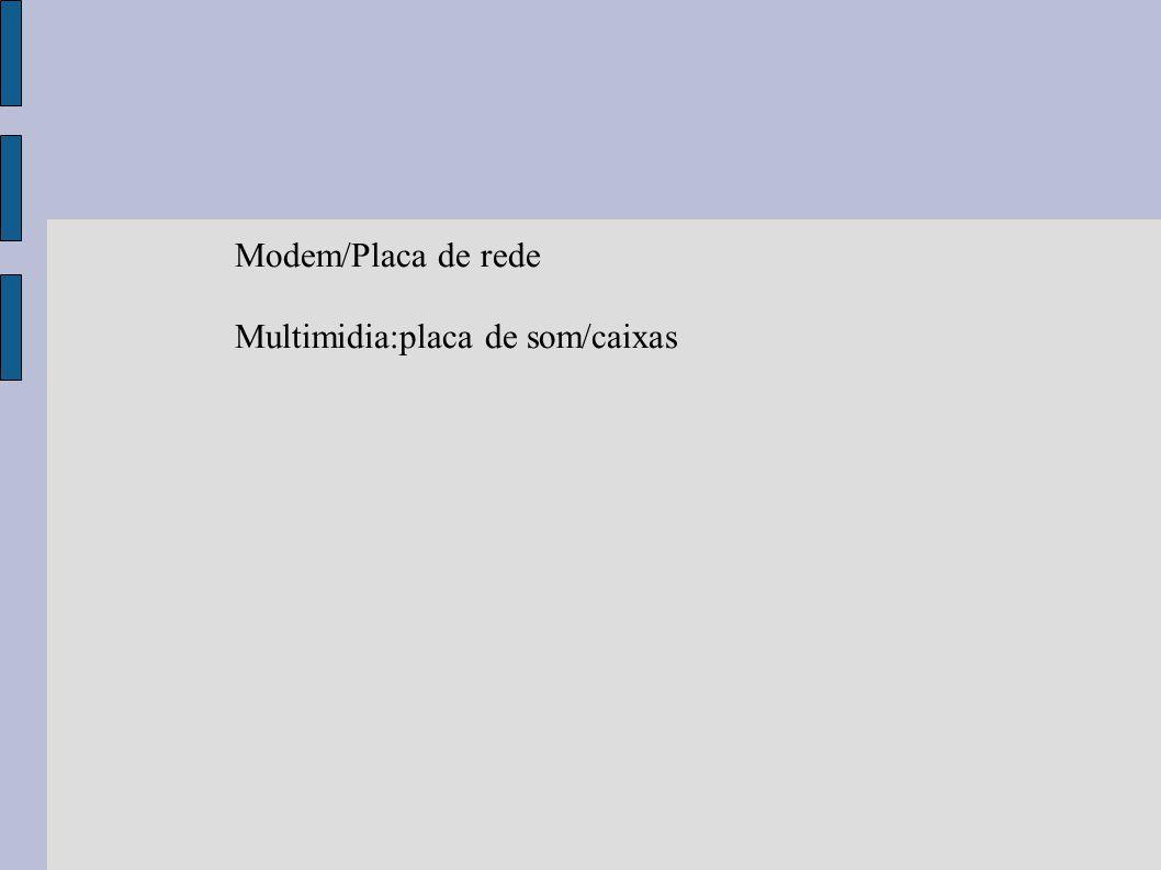 Modem/Placa de rede Multimidia:placa de som/caixas