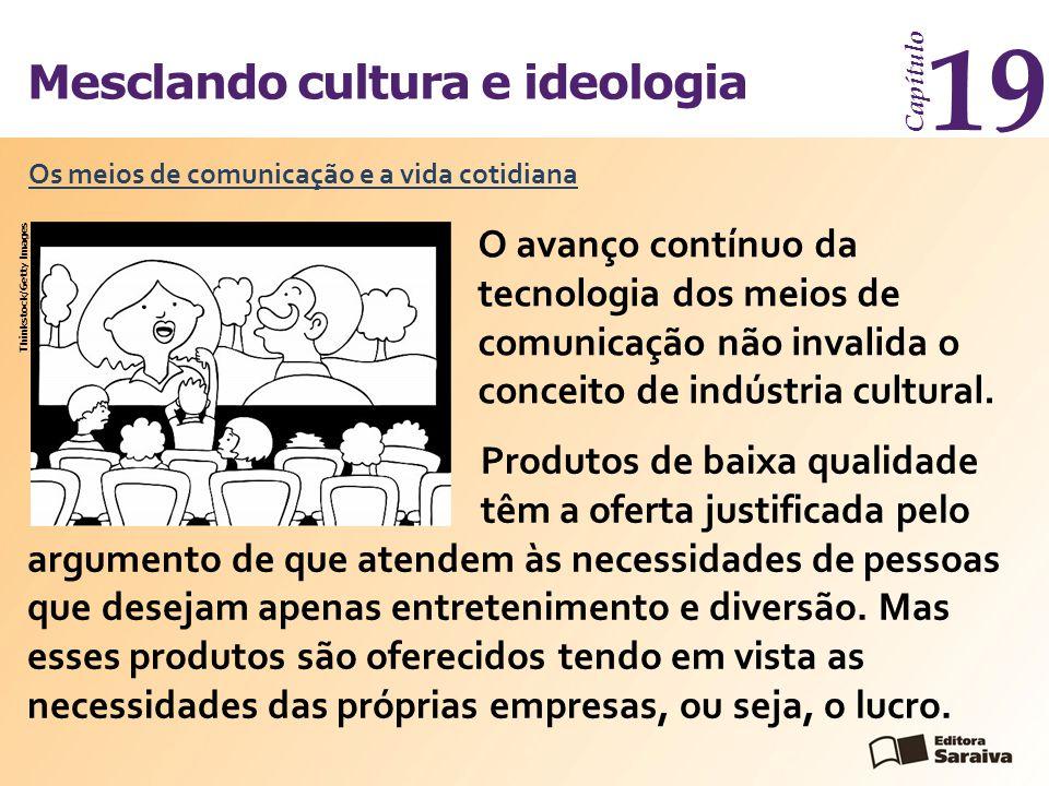 Mesclando cultura e ideologia Capítulo 19 O avanço contínuo da tecnologia dos meios de comunicação não invalida o conceito de indústria cultural. Os m
