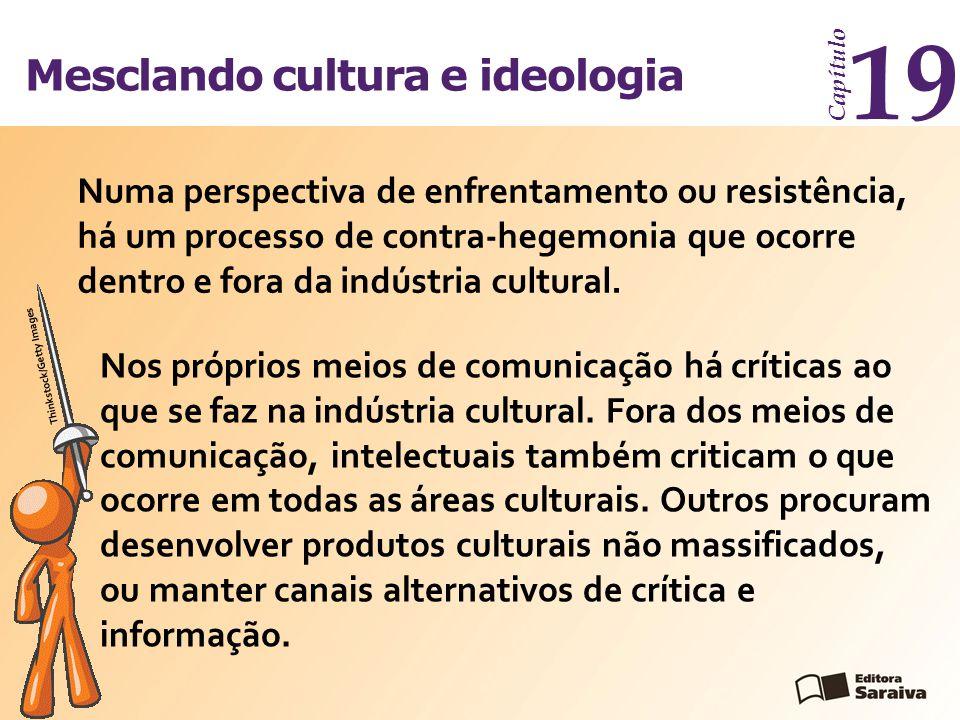 Mesclando cultura e ideologia Capítulo 19 Numa perspectiva de enfrentamento ou resistência, há um processo de contra-hegemonia que ocorre dentro e for