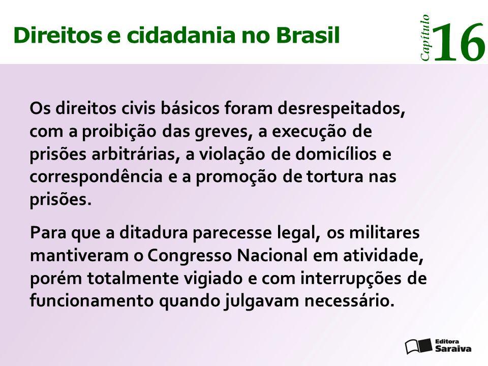 Direitos e cidadania 14 Capítulo Direitos e cidadania no Brasil 16 Capítulo Os direitos civis básicos foram desrespeitados, com a proibição das greves