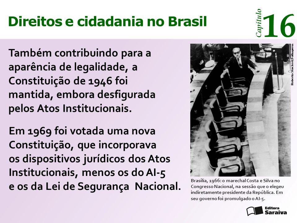 Direitos e cidadania 14 Capítulo Direitos e cidadania no Brasil 16 Capítulo Também contribuindo para a aparência de legalidade, a Constituição de 1946