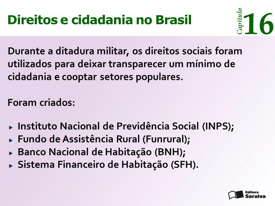 Direitos e cidadania 14 Capítulo Direitos e cidadania no Brasil 16 Capítulo Instituto Nacional de Previdência Social (INPS); Fundo de Assistência Rura