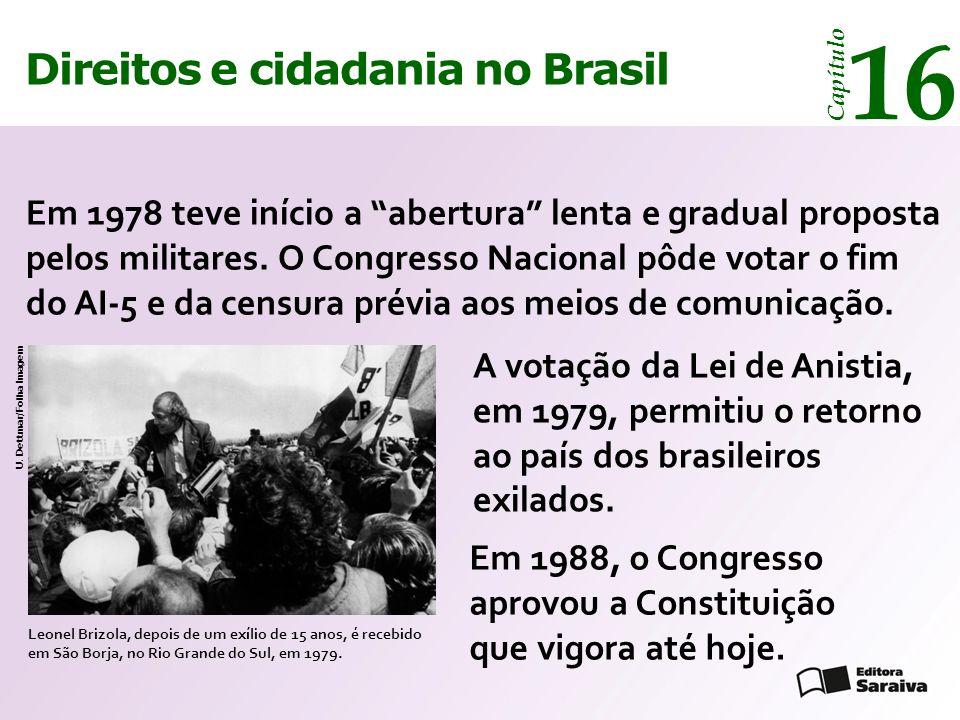 """Direitos e cidadania 14 Capítulo Direitos e cidadania no Brasil 16 Capítulo Em 1978 teve início a """"abertura"""" lenta e gradual proposta pelos militares."""