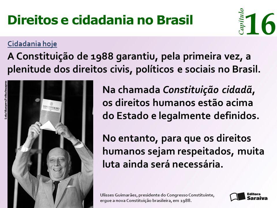 Direitos e cidadania 14 Capítulo Direitos e cidadania no Brasil 16 Capítulo Cidadania hoje A Constituição de 1988 garantiu, pela primeira vez, a pleni