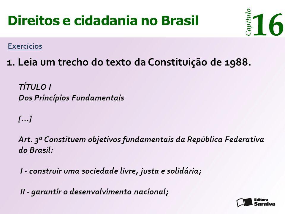 Direitos e cidadania 14 Capítulo Direitos e cidadania no Brasil 16 Capítulo Exercícios Leia um trecho do texto da Constituição de 1988.1. TÍTULO I Dos